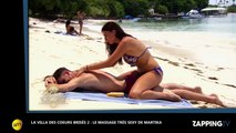 La Villa des coeurs brisés 2 : le massage très sensuel de Martika à son prétendant (Vidéo)