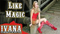 Ivana Raymonda - Like Magic (Original Song & Official Music Video)