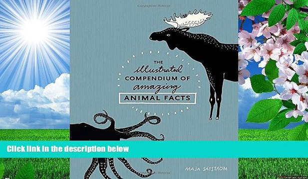 READ book The Illustrated Compendium of Amazing Animal Facts Maja Säfström For Kindle