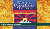 BEST PDF  Why the Dalai Lama Matters: His Act of Truth as the Solution for China, Tibet, and the
