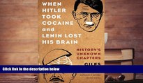 BEST PDF  When Hitler Took Cocaine and Lenin Lost His Brain: History s Unknown Chapters READ ONLINE