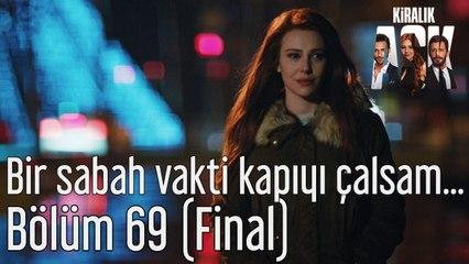Kiralık Aşk 69. Bölüm (Final) Bir Sabah Vakti Kapıyı Çalsam...