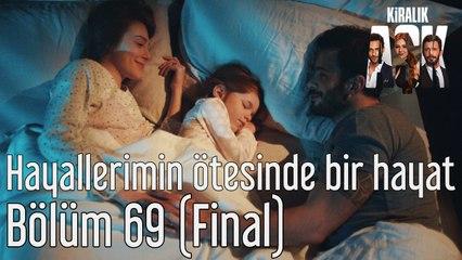 Kiralık Aşk 69. Bölüm (Final) Hayallerimin Ötesinde Bir Hayat