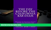 Read Book The Day Before The California Bar Exam: Messages of practical wisdom before the toughest