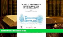 PDF [DOWNLOAD] Hospital History and Medical Practice in My Small Town: With Personal Stories of