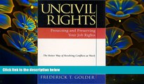 FREE [PDF] DOWNLOAD Uncivil Rights : Protecting and Preserving Your Job Rights Frederick T. Golder