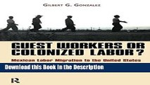 Download [PDF] Guest Workers or Colonized Labor?: Mexican Labor Migration to the United States