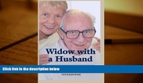Widow with a Husband - An Alzheimers Experience