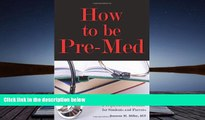 BEST PDF  How to Be Pre-Med: A Harvard MD s Medical School Preparation Guide for Students and