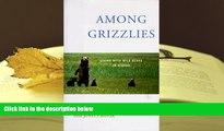 Read Online  Among Grizzlies: Living with Wild Bears in Alaska Full Book
