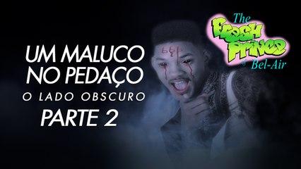 O LADO OBSCURO DE UM MALUCO NO PEDAÇO -PARTE 2