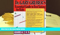Read Online  Dr. Gruber s Essential Guide to Test Taking for Kids: Grades 6,7,8, and 9-note new