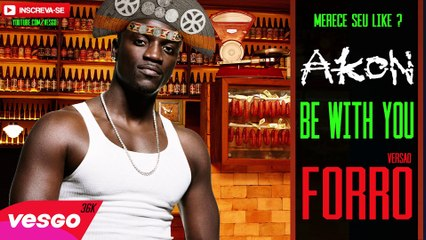 Akon Be with you VERSÃO FORRÓ