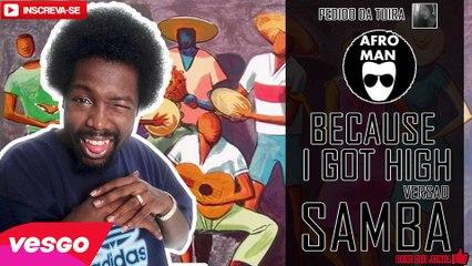 AfroMan Because I Got High VERSÃO SAMBA