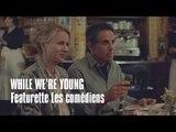 WHILE WE'RE YOUNG - FEATURETTE COMEDIENS - Ben Stiller, Naomi Watts, Amanda Seyfried