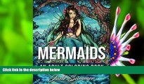 FREE [DOWNLOAD] Mermaids: An Adult Coloring Book with Mystical Island Goddesses, Tropical Fantasy