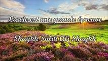 La vie est une grande épreuve - Sheikh Salih Ali Sheikh
