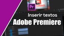 Como inserir textos (Criar títulos) no Adobe Premiere Pro CC