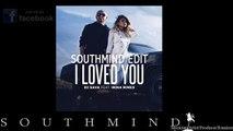 DJ Sava Ft. Irina Rimes - I Loved You (Southmind Edit @ReMIXCompany4U)