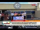 BT: Pagpapasinaya ng solar power plant, pinangunahan ni Energy Sec. Petilla