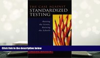 Download The Case Against Standardized Testing: Raising the Scores, Ruining the Schools Pre Order
