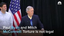 Paul Ryan And Mitch McConnell Torture Is Not Legal News
