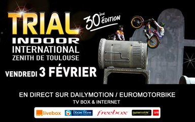 30TH EDITION - TRIAL INDOOR INTERNATIONAL  ZENITH / TOULOUSE / FRANCE - 2017