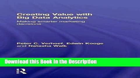 Read [PDF] Creating Value with Big Data Analytics: Making Smarter Marketing Decisions Full Ebook