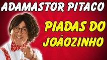 ✌ ☑ Piadas Adamastor Pitaco - Piadas Do Joãozinho - Piadas Engraçadas - Adamastor Pitaco Melos