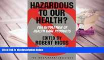 BEST PDF  Hazardous to Our Health?: FDA Regulation of Health Care Products (Independent Studies in