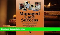 PDF [DOWNLOAD] Managed Care Success: Reducing Risk While Increasing Patient Satisfaction TRIAL
