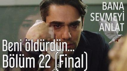 Bana Sevmeyi Anlat 22. Bölüm (Final) Beni Öldürdün...