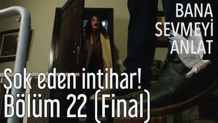 Bana Sevmeyi Anlat 22. Bölüm (Final) Şok Eden İntihar!