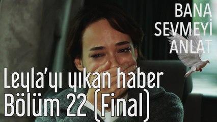 Bana Sevmeyi Anlat 22. Bölüm (Final) Leyla'yı Yıkan Haber