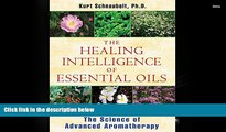 Read Book The Healing Intelligence of Essential Oils: The Science of Advanced Aromatherapy Kurt