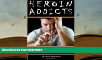 PDF [DOWNLOAD] Heroin Addicts: How to Help a Heroin Addict Before It s Too Late (A Guide to