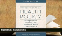 BEST PDF  Introduction to U.S. Health Policy: The Organization, Financing, and Delivery of Health