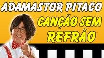 Adamastor Pitaco - Piadas Muito Engraçadas - Adamastor Pitaco - Canção Sem Refrão