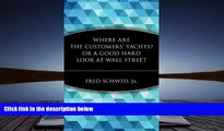 [Download]  Where Are the Customers  Yachts? Or, A Good Hard Look at Wall Street Fred Schwed Jr.