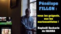 Pénélope FILLON, vous les guignols eux les marionnettistes ! Raphaël Zacharie de IZARRA