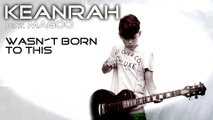 KEANRAH - Wasn´t born to this