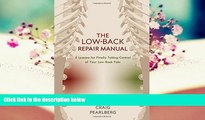 Read Online The Low-Back Repair Manual: 5 Lessons for Finally Taking Control of Your Low-Back Pain