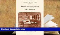 BEST PDF  Death Investigation in America: Coroners, Medical Examiners, and the Pursuit of Medical