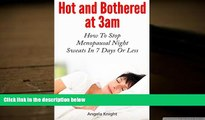 Download [PDF]  Hot And Bothered At 3am: How To Stop Menopausal Night Sweats In 7 Days Or Less