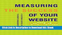 Full Book Download Measuring the Success of Your Website: A Customer-Centric Approach to Website