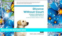 FREE [DOWNLOAD] Divorce Without Court: A Guide to Mediation   Collaborative Divorce Katherine