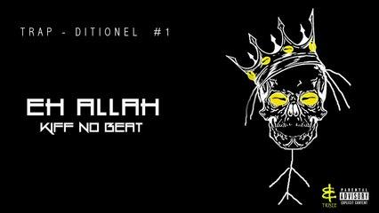 kiff no beat - Eh Allah (Audio) Trap-Ditionel #1