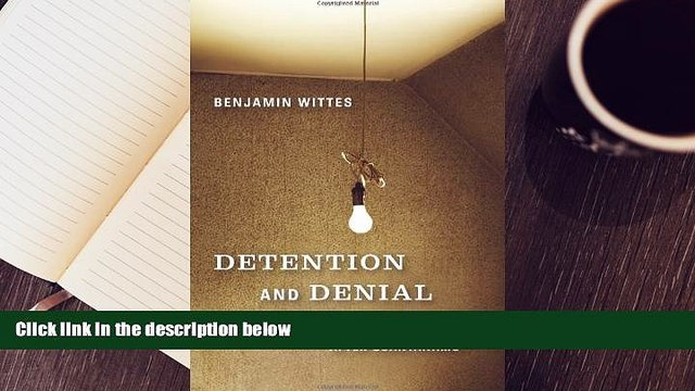 FREE [PDF] DOWNLOAD Detention and Denial: The Case for Candor after Guantánamo Benjamin Wittes