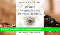 PDF [DOWNLOAD] Advanced Autogenic Training and Primal Awareness: Techniques for Wellness, Deeper