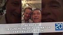 «I'll be back» la punchline de Terminator par David Cameron